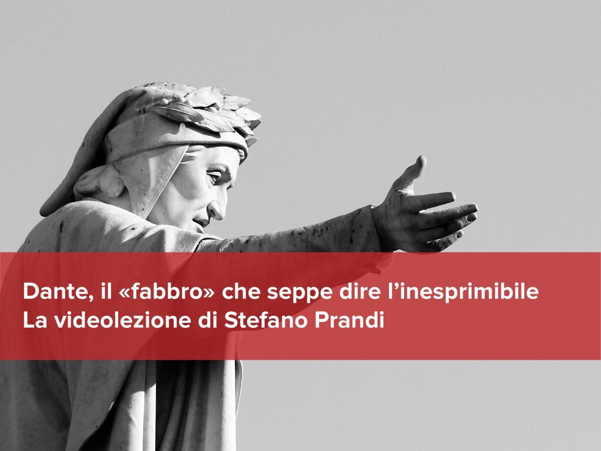 Dante, il «fabbro» che seppe dire l'inesprimibile - La videolezione di Stefano Prandi