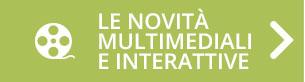 Le novità multimediali e interattive