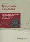RESISTENZA A OLTRANZA. DIARIO DI FEDERICO FERRARI, INTERNATO MILITARE ITALIANO IN GERMANIA