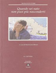 Maria Pace Ottieri, QUANDO SEI NATO NON PUOI PIù NASCONDERTI